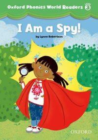 Книга для чтения Oxford Phonics World Readers 3 I am a Spy!