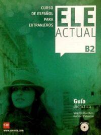 Книга для учителя ELE ACTUAL B2 Guía Didáctica con CD audio