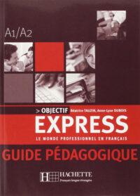 Книга для учителя Objectif Express 1 Guide Pédagogique