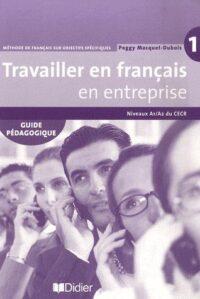 Книга для учителя Travailler en Français en Entreprise 1 Guide Pédagogique