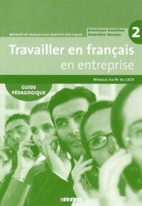 Книга для учителя Travailler en Français en Entreprise 2 Guide Pédagogique