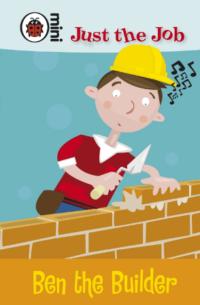 Книга Just the Job: Ben the Builder
