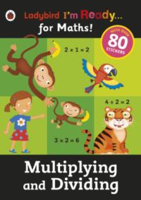 Книга с наклейками Ladybird I'm Ready... for Maths! Multiplying and Dividing