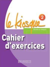 Рабочая тетрадь Le Kiosque 2 Cahier d'exercices