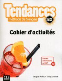 Рабочая тетрадь Tendances B2 Cahier d'activités