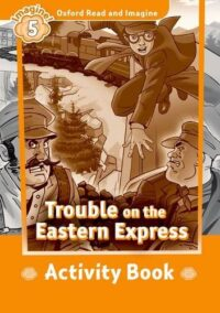 Рабочая тетрадь Trouble on the Eastern Express Activity Book