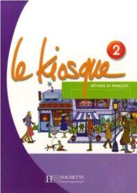 Учебник Le Kiosque 2 Méthode de Français — Livre de l'élève